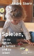 Cover-Bild zu Stern, André: Spielen, um zu fühlen, zu lernen und zu leben