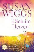 Cover-Bild zu Wiggs, Susan: Dich im Herzen (eBook)