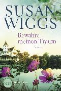 Cover-Bild zu Wiggs, Susan: Bewahre meinen Traum (eBook)
