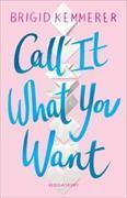 Cover-Bild zu Kemmerer, Brigid: CALL IT WHAT YOU WANT