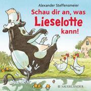Cover-Bild zu Steffensmeier, Alexander: Schau dir an, was Lieselotte kann!
