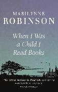 Cover-Bild zu Robinson, Marilynne: When I Was A Child I Read Books (eBook)