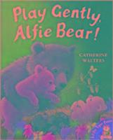 Cover-Bild zu Walters, Catherine: Play Gently, Alfie Bear!