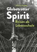 Cover-Bild zu Globetrotter-Spirit: Reisen als Lebensschule von Kamm, Walter (Walo) (Hrsg.)