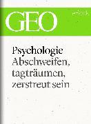 Cover-Bild zu eBook Phychologie: Abschweifen, tagträumen, zerstreut sein (GEO eBook Single)