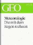 Cover-Bild zu eBook Meteorologie: Die mit dem Regen rechnen (GEO eBook Single)