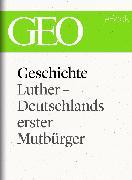 Cover-Bild zu eBook Geschichte: Luther - Deutschlands erster Mutbürger (GEO eBook Single)