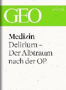 Cover-Bild zu eBook Medizin: Delirium - Der Albtraum nach der OP (GEO eBook Single)