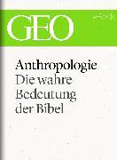 Cover-Bild zu eBook Anthropologie: Die wahre Bedeutung der Bibel (GEO eBook Single)
