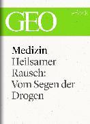 Cover-Bild zu eBook Medizin: Heilsamer Rausch - Vom Segen der Drogen (GEO eBook Single)