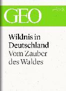 Cover-Bild zu eBook Wildnis in Deutschland: Vom Zauber des Waldes (GEO eBook Single)