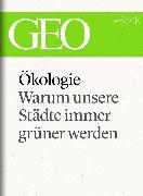 Cover-Bild zu eBook Ökologie: Warum unsere Städte immer grüner werden (GEO eBook Single)