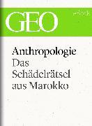 Cover-Bild zu eBook Anthropologie: Das Schädelrätsel von Marokko (GEO eBook Single)