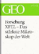 Cover-Bild zu eBook Forschung: XFEL - Das stärkste Mikroskop der Welt (GEO eBook Single)