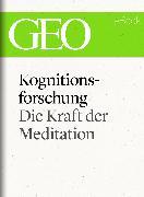 Cover-Bild zu eBook Kognitionsforschung: Die Kraft der Meditation (GEO eBook Single)