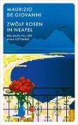Cover-Bild zu De Giovanni, Maurizio: Zwo?lf Rosen in Neapel