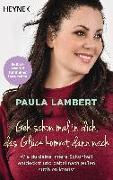 Cover-Bild zu Lambert, Paula: Geh schon mal in dich, das Glück kommt dann nach
