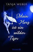 Cover-Bild zu Weber, Tanja: Mein Herz ist ein wilder Tiger