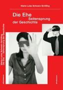 Cover-Bild zu Schwarz-Schilling, Marie-Luise: Die Ehe - Ein Seitensprung der Geschichte