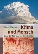 Cover-Bild zu Klima und Mensch - eine 12'000-jährige Geschichte von Wanner, Heinz