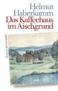 Cover-Bild zu Haberkamm, Helmut: Das Kaffeehaus im Aischgrund