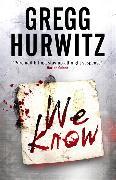 Cover-Bild zu Hurwitz, Gregg: We Know