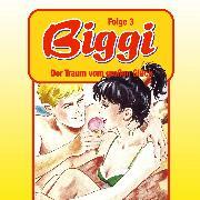 Cover-Bild zu Biggi, Folge 3: Der Traum vom großen Glück (Audio Download)