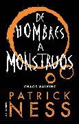 Cover-Bild zu Ness, Patrick: De hombres a monstruos / Monsters of Men