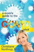 Cover-Bild zu Northrup, M. D. Christiane: A Mom's Guide to the COVID Shot