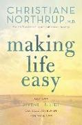 Cover-Bild zu Northrup, Christiane: Making Life Easy: How the Divine Inside Can Heal Your Body and Your Life