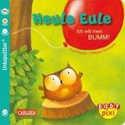 Cover-Bild zu Baby Pixi 81: VE 5 Heule Eule: Ich will mein BUMM! (5 Exemplare) von Friester, Paul