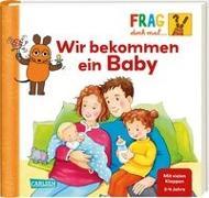 Cover-Bild zu Frag doch mal ... die Maus!: Wir bekommen ein Baby von Klose, Petra