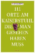 Cover-Bild zu Krull, Barbara: 111 Orte am Kaiserstuhl, die man gesehen haben muss (eBook)