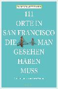 Cover-Bild zu Petersen, Floriana: 111 Orte in San Francisco, die man gesehen haben muss (eBook)