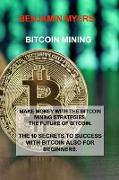 Cover-Bild zu Myers, Benjamin: Bitcoin Mining: Make Money with the Bitcoin Mining Strategies. the Future of Bitcoin. the 10 Secrets to Success with Bitcoin Also for