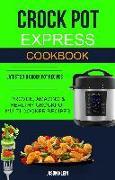 Cover-Bild zu Klein, Jason: Crock Pot Express Cookbook: Proven, Amazing & Healthy Crockpot Multi-cooker Recipes (Latest 2018 Crock Pot Recipes) (eBook)