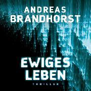 Cover-Bild zu Brandhorst, Andreas: Ewiges Leben (Audio Download)