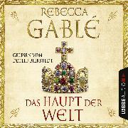 Cover-Bild zu Gablé, Rebecca: Das Haupt der Welt (Ungekürzt) (Audio Download)
