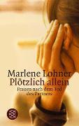 Cover-Bild zu Lohner, Marlene (Hrsg.): Plötzlich allein