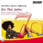 Cover-Bild zu Meyer-Kahrweg, Dorothee: Die 70er Jahre (Audio Download)