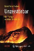 Cover-Bild zu Fischer, Ernst Peter: Unzerstörbar (eBook)