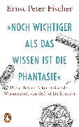 Cover-Bild zu Fischer, Ernst Peter: »Noch wichtiger als das Wissen ist die Phantasie« (eBook)