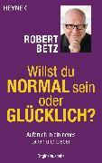 Cover-Bild zu Betz, Robert: Willst du normal sein oder glücklich? (eBook)