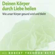 Cover-Bild zu Betz, Robert T.: Deinen Körper durch Liebe heilen - Meditations-CD