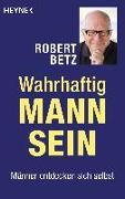 Cover-Bild zu Betz, Robert: Wahrhaftig Mann sein