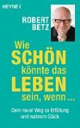 Cover-Bild zu Betz, Robert: Wie schön könnte das Leben sein, wenn (eBook)