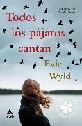 Cover-Bild zu Wyld, Evie: Todos los pájaros cantan (eBook)