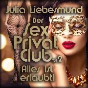 Cover-Bild zu Der Sex Privat Club <pipe> Alles ist erlaubt! <pipe> Teil 2 (Audio Download) von Liebesmund, Julia