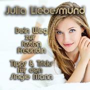 Cover-Bild zu Dein Weg zur festen Freundin <pipe> Tipps und Tricks für den Single Mann (Audio Download) von Liebesmund, Julia