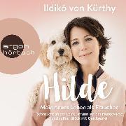 Cover-Bild zu Kürthy, Ildikó von: Hilde - Mein neues Leben als Frauchen (Autorinnenlesung) (Audio Download)